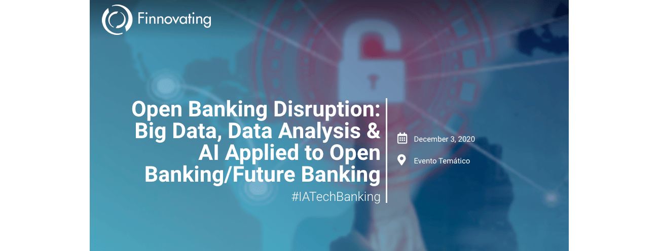 Open Banking Disruption: Big Data, Data Analysis & AI Applied to Open Banking/Future Banking